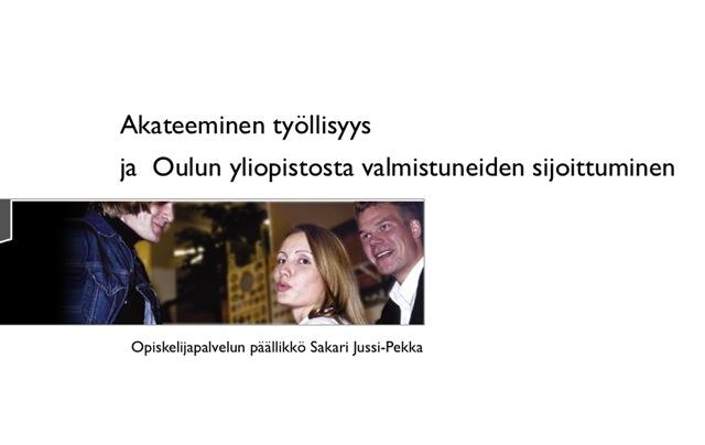Akateeminen työllisyys ja Oulun yliopistosta valmistuneiden sijoittuminen